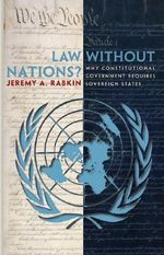 Law without Nations? : Why Constitutional Government Requires Sovereign States - Jeremy A. Rabkin