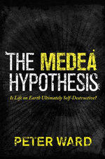 The Medea Hypothesis : Is Life on Earth Ultimately Self-Destructive? - Peter Douglas Ward