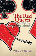 The Red Queen Among Organizations : How Competitiveness Evolves - William P. Barnett