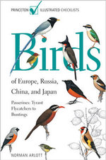 Birds of Europe, Russia, China, and Japan : Passerines: Tyrant Flycatchers to Buntings - Norman Arlott