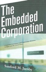The Embedded Corporation : Corporate Governance and Employment Relations in Japan and the United States - Sanford M. Jacoby