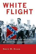 White Flight : Atlanta and the Making of Modern Conservatism - Kevin M. Kruse