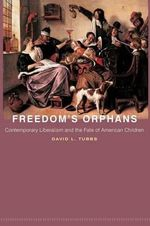 Freedom's Orphans : Contemporary Liberalism and the Fate of American Children - David L. Tubbs