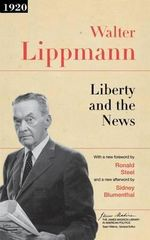 Liberty and the News : The James Madison Library in American Politics - Walter Lippmann