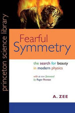Fearful Symmetry : The Search for Beauty in Modern Physics - A. Zee