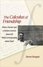 The Calculus of Friendship : What a Teacher and a Student Learned About Life While Corresponding About Math - Steven Strogatz