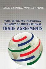 Votes, Vetoes, and the Political Economy of International Trade Agreements - Edward D. Mansfield