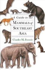 A Guide to the Mammals of Southeast Asia - Charles M. Francis
