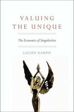 Valuing the Unique : The Economics of Singularities - Lucien Karpik