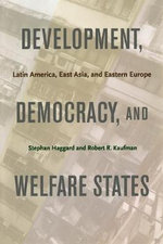 Development, Democracy, and Welfare States : Latin America, East Asia, and Eastern Europe - Stephan Haggard
