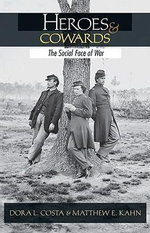 Heroes and Cowards : The Social Face of War - Dora L. Costa