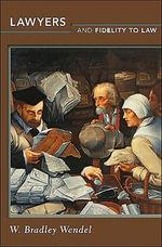 Lawyers and Fidelity to Law - W. Bradley Wendel