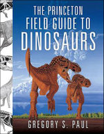 The Princeton Field Guide to Dinosaurs : The Story of Nikolai Bukharin and Anna Larina - Gregory S. Paul