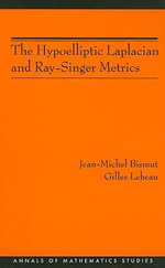 The Hypoelliptic Laplacian and Ray-Singer Metrics : Annals of Mathematics Studies - Jean-Michel Bismut