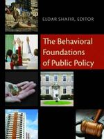 The Behavioral Foundations of Public Policy : Improving Decisions in the Most Misunderstood Indu...