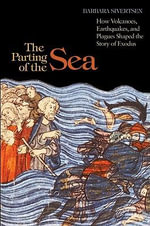 The Parting of the Sea : How Volcanoes, Earthquakes, and Plagues Shaped the Story of Exodus - Barbara J. Sivertsen