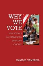 Why We Vote : How Schools and Communities Shape Our Civic Life - David E. Campbell