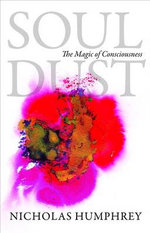 Soul Dust : The Magic of Consciousness - Nicholas Humphrey