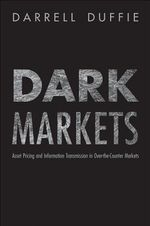 Dark Markets : Asset Pricing and Information Transmission in Over-the-Counter Markets - Darrell Duffie
