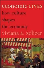 Economic Lives : How Culture Shapes the Economy - Viviana A. Zelizer