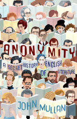 Anonymity : A Secret History of English Literature - John Mullan
