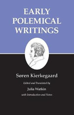 Kierkegaard's Writings : Early Polemical Writings v. I - Soren Kierkegaard