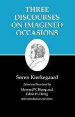 Kierkegaard's Writings : Three Discourses on Imagined Occasions - Soren Kierkegaard