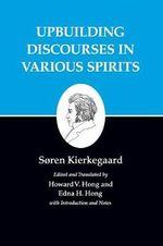 Kierkegaard's Writings : Upbuilding Discourses in Various Spirits - Soren Kierkegaard