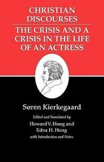 Kierkegaard's Writings : Christian Discourses: The Crisis and a Crisis in the Life of an Actress v. XVII - Soren Kierkegaard