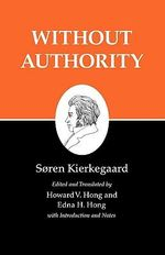Kierkegaard's Writings : Without Authority v. XVIII - Soren Kierkegaard