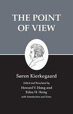 Kierkegaard's Writings : The Point of View - Soren Kierkegaard