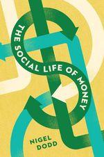 The Social Life of Money - Nigel Dodd