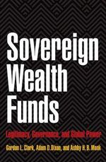 Sovereign Wealth Funds : Legitimacy, Governance, and Global Power - Gordon L. Clark