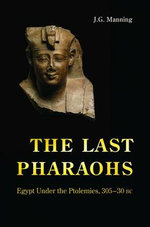 The Last Pharaohs : Egypt Under the Ptolemies, 305-30 BC - J. G. Manning