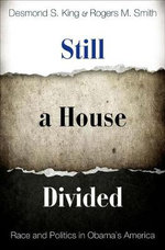 Still a House Divided : Race and Politics in Obama's America - Desmond S. King