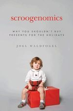 Scroogenomics: Why You Shouldn't Buy Presents for the Holidays :  Why You Shouldn't Buy Presents for the Holidays - Joel Waldfogel