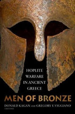 Men of Bronze : Hoplite Warfare in Ancient Greece