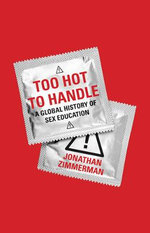 Too Hot to Handle : A Global History of Sex Education - Jonathan Zimmerman