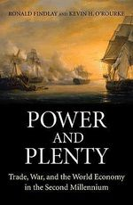 Power and Plenty : Trade, War, and the World Economy in the Second Millennium - Ronald Findlay