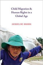 Child Migration and Human Rights in a Global Age - Jacqueline Bhabha