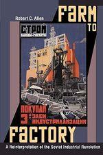 Farm to Factory : A Reinterpretation of the Soviet Industrial Revolution - Robert C. Allen