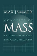 Concepts of Mass in Contemporary Physics and Philosophy : Quantum Physics and the Entanglement of Matter and... - Max Jammer