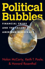 Political Bubbles : Financial Crises and the Failure of American Democracy - Nolan McCarty