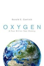 Oxygen : A Four Billion Year History - Donald E. Canfield
