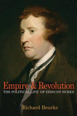 Empire and Revolution : The Political Life of Edmund Burke - Richard Bourke