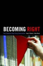 Becoming Right : How Campuses Shape Young Conservatives - Amy J. Binder