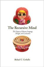 The Recursive Mind : The Origins of Human Language, Thought, and Civilization - Michael C. Corballis