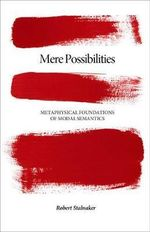 Mere Possibilities : Metaphysical Foundations of Modal Semantics - Robert C. Stalnaker