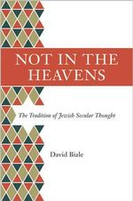 Not in the Heavens : The Tradition of Jewish Secular Thought - David Biale