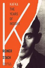 Kafka : The Years of Insight - Reiner Stach